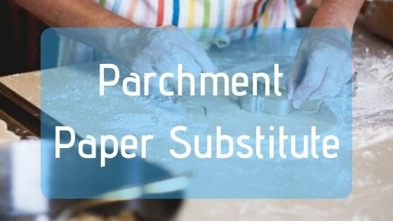 7 Substitutes You Can Use When You Don't Have Parchment Paper