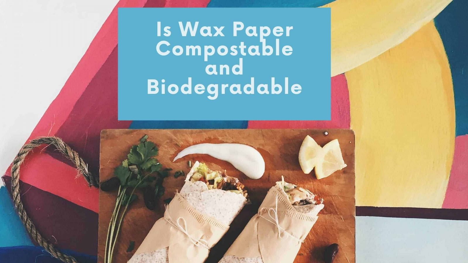 Is Wax Paper Compostable and Biodegradable?